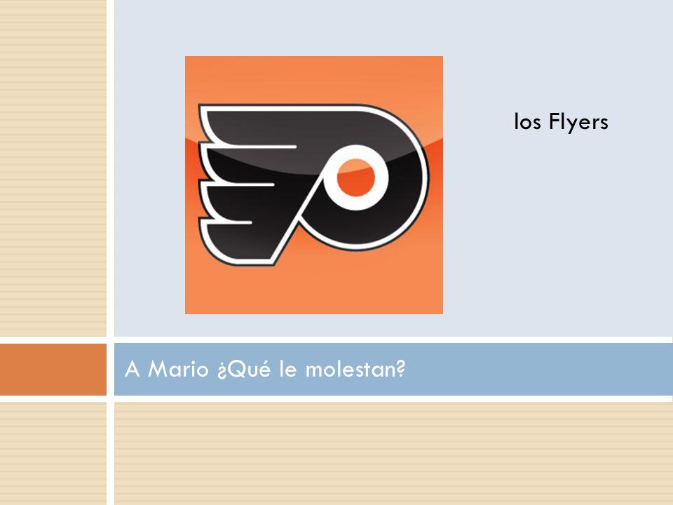 A Mario ¿Qué le molestan los Flyers