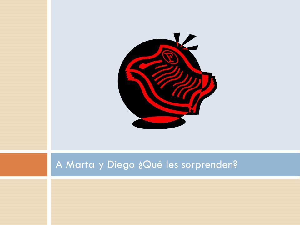 A Marta y Diego ¿Qué les sorprenden