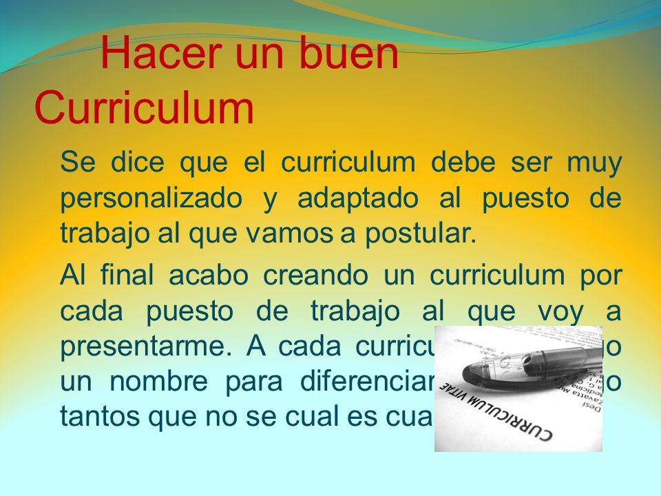 Hacer un buen Curriculum Se dice que el curriculum debe ser muy ...