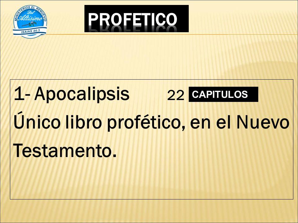 1- Apocalipsis 22 Único libro profético, en el Nuevo Testamento. CAPITULOS