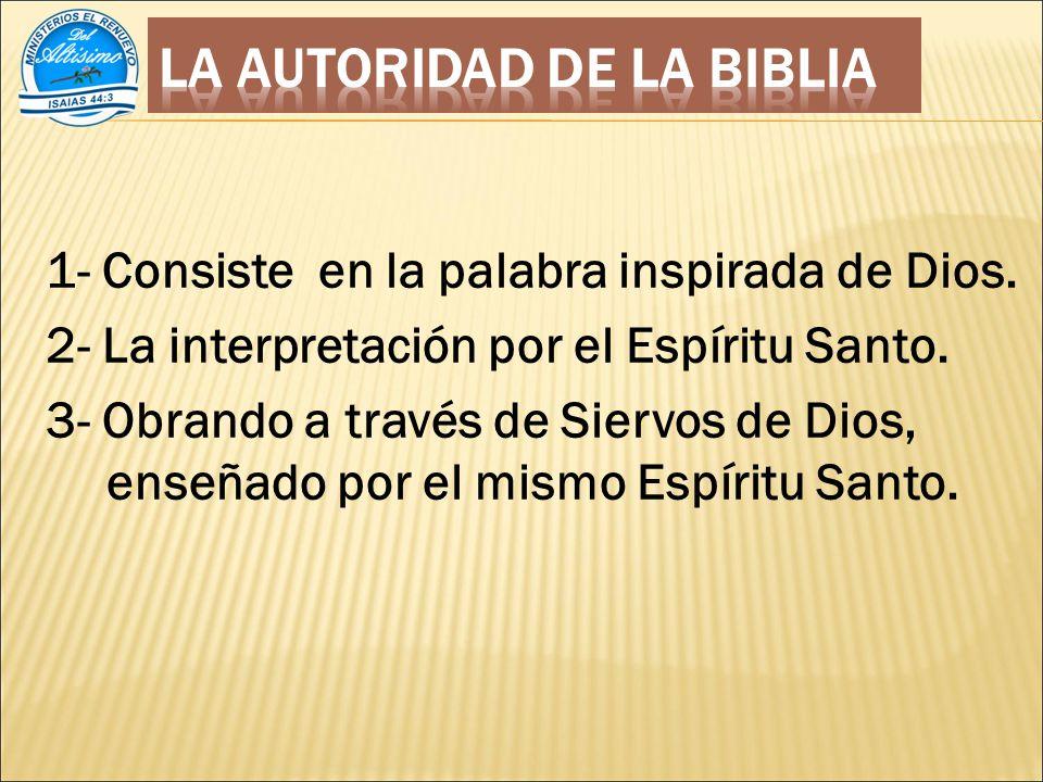 1- Consiste en la palabra inspirada de Dios.2- La interpretación por el Espíritu Santo.