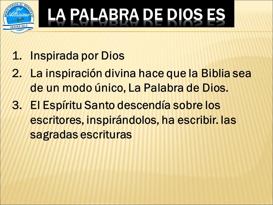 1.Inspirada por Dios 2.La inspiración divina hace que la Biblia sea de un modo único, La Palabra de Dios.