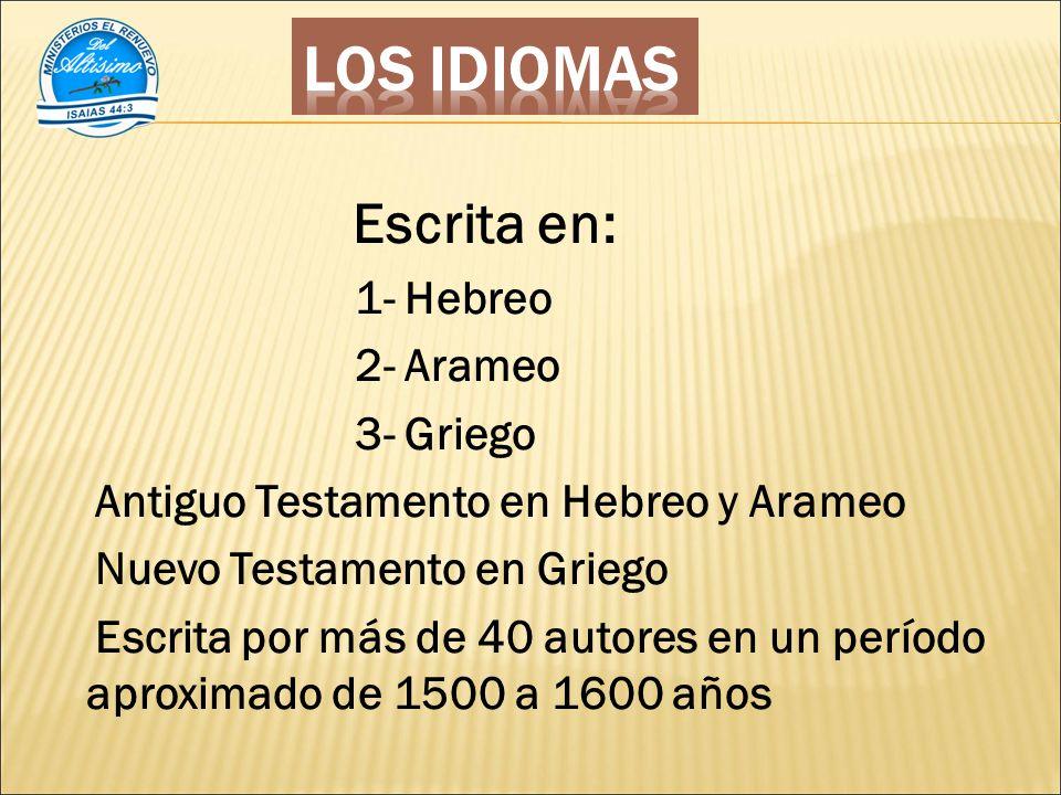 Escrita en: 1- Hebreo 2- Arameo 3- Griego Antiguo Testamento en Hebreo y Arameo Nuevo Testamento en Griego Escrita por más de 40 autores en un período aproximado de 1500 a 1600 años