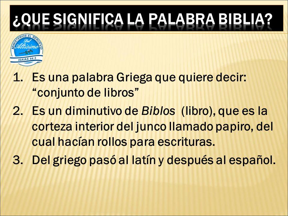 1.Es una palabra Griega que quiere decir: conjunto de libros 2.Es un diminutivo de Biblos (libro), que es la corteza interior del junco llamado papiro, del cual hacían rollos para escrituras.