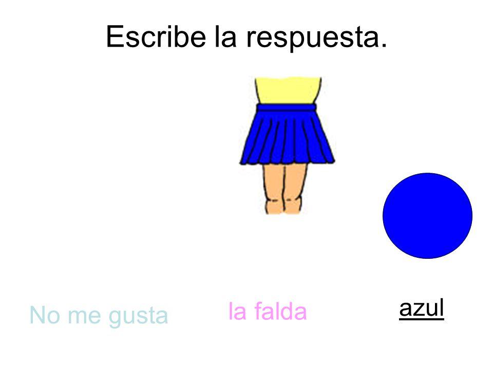 Escribe la respuesta. No me gusta la falda azul