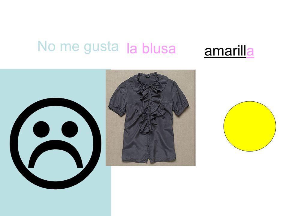 No me gusta  la blusa amarilla