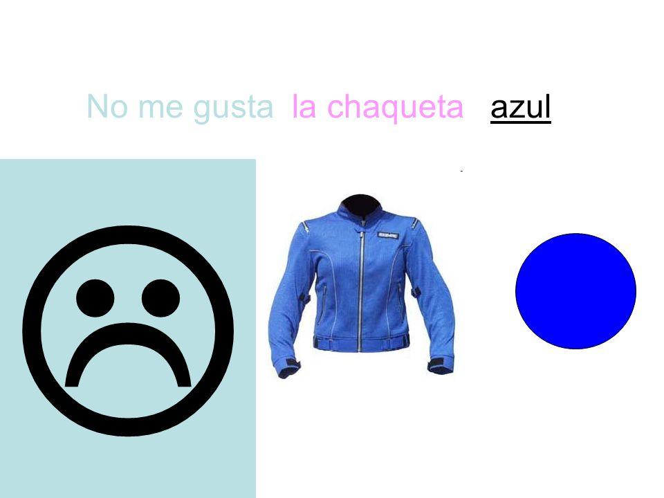No me gusta  la chaquetaazul