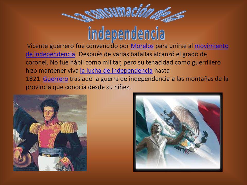 Vicente guerrero fue convencido por Morelos para unirse al movimiento de independencia.