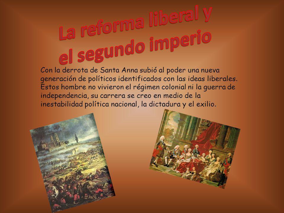 Con la derrota de Santa Anna subió al poder una nueva generación de políticos identificados con las ideas liberales.