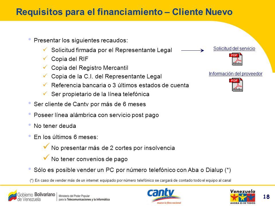 18 Compañía Anónima Nacional Teléfonos de Venezuela (NYSE:VNT) 18 Requisitos para el financiamiento – Cliente Nuevo Presentar los siguientes recaudos: