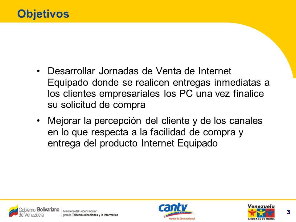 3 Compañía Anónima Nacional Teléfonos de Venezuela (NYSE:VNT) 3 Objetivos Desarrollar Jornadas de Venta de Internet Equipado donde se realicen entrega
