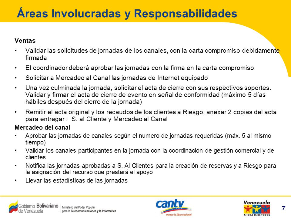 7 Compañía Anónima Nacional Teléfonos de Venezuela (NYSE:VNT) 7 Áreas Involucradas y Responsabilidades Ventas Validar las solicitudes de jornadas de l