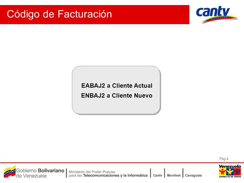 Pag 4 Código de Facturación EABAJ2 a Cliente Actual ENBAJ2 a Cliente Nuevo