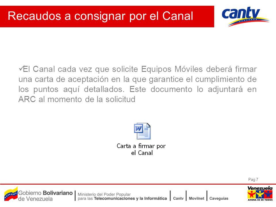 Pag 7 Recaudos a consignar por el Canal El Canal cada vez que solicite Equipos Móviles deberá firmar una carta de aceptación en la que garantice el cumplimiento de los puntos aquí detallados.