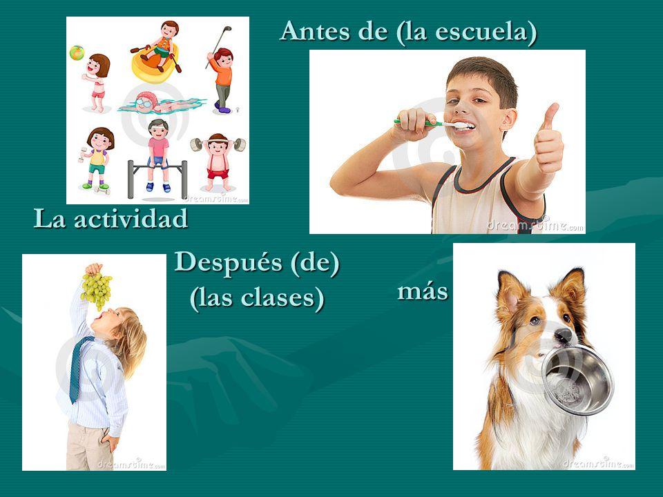 La actividad más Antes de (la escuela) Después (de) (las clases)