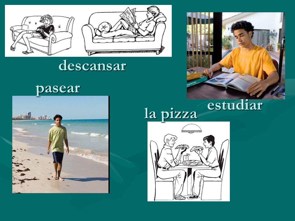 descansar estudiar pasear la pizza