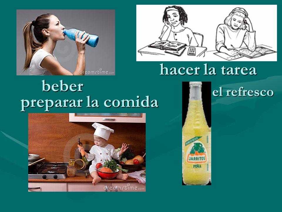 beber hacer la tarea preparar la comida el refresco
