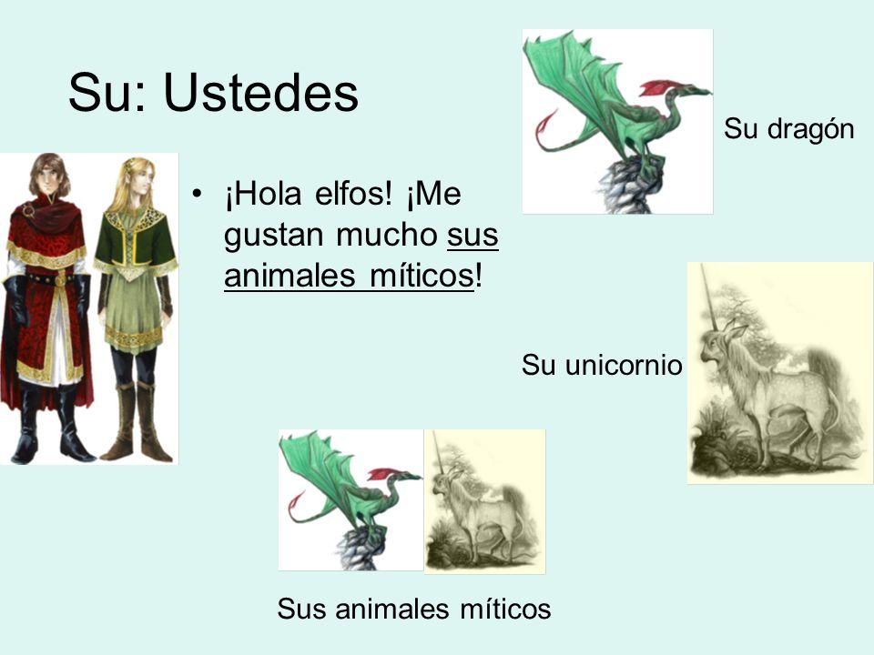 Su: Ustedes ¡Hola elfos. ¡Me gustan mucho sus animales míticos.