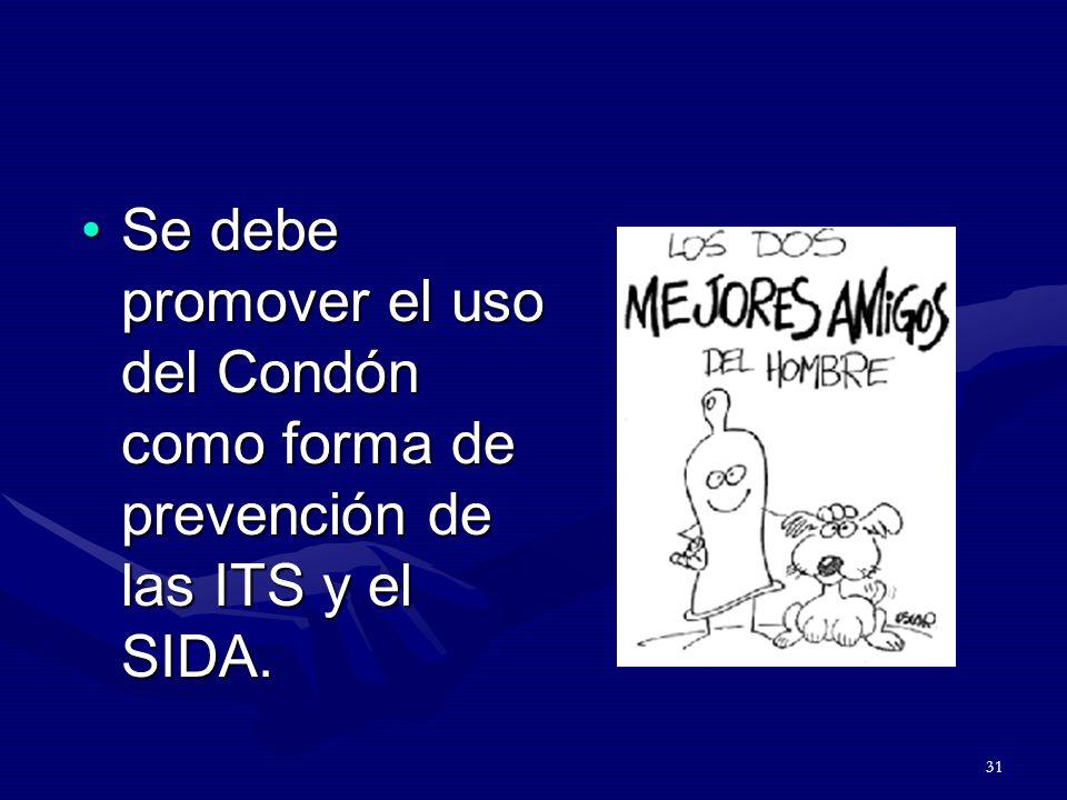 31 Se debe promover el uso del Condón como forma de prevención de las ITS y el SIDA.Se debe promover el uso del Condón como forma de prevención de las ITS y el SIDA.