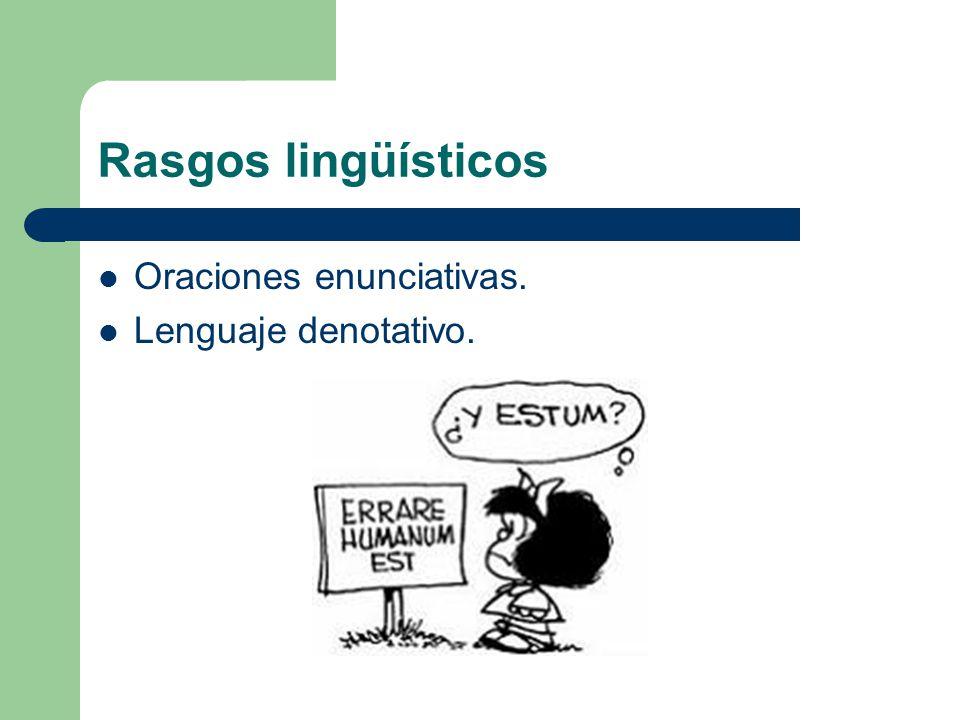 Rasgos lingüísticos Oraciones enunciativas. Lenguaje denotativo.