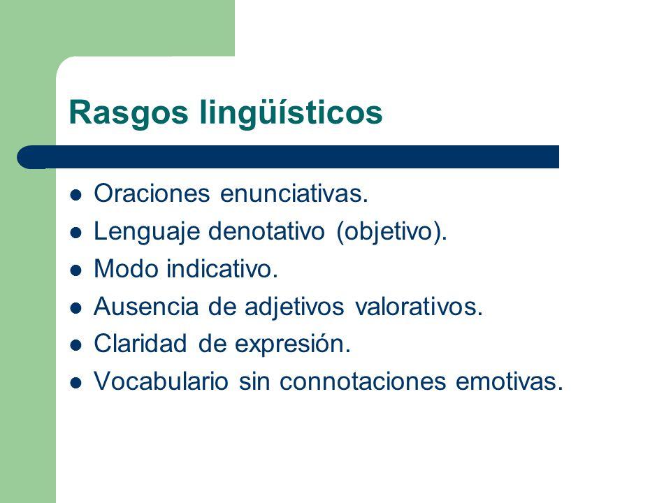 Rasgos lingüísticos Oraciones enunciativas.Lenguaje denotativo (objetivo).
