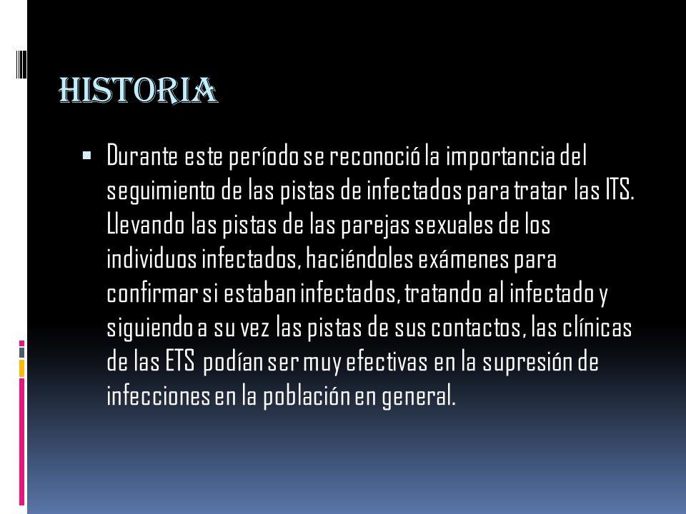 historia  Durante este período se reconoció la importancia del seguimiento de las pistas de infectados para tratar las ITS.