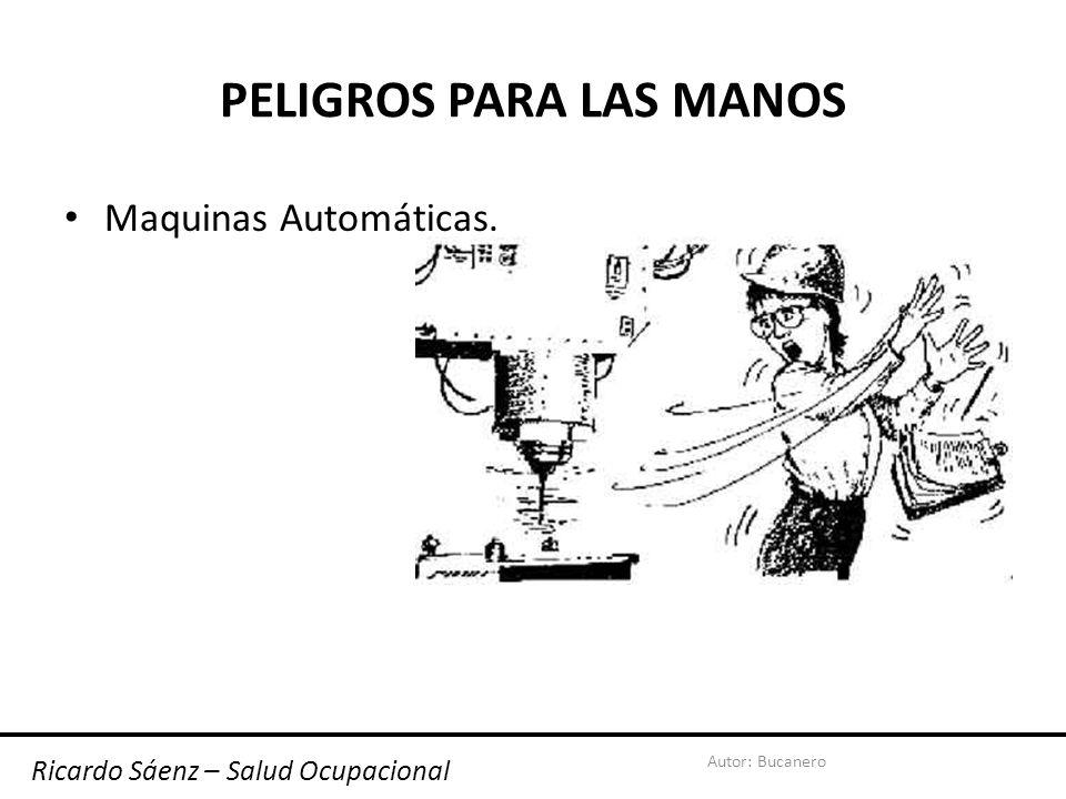 Autor: Bucanero PELIGROS PARA LAS MANOS Maquinas Automáticas. Ricardo Sáenz – Salud Ocupacional