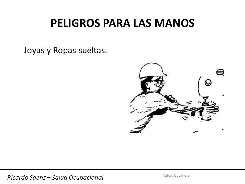 Autor: Bucanero PELIGROS PARA LAS MANOS Joyas y Ropas sueltas. Ricardo Sáenz – Salud Ocupacional