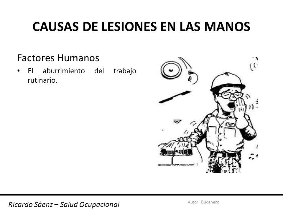 Autor: Bucanero CAUSAS DE LESIONES EN LAS MANOS Factores Humanos Falta de prestarle atención a los detalles y a los procedimientos de seguridad.