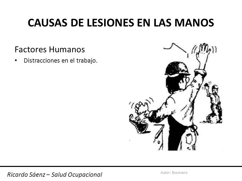 Autor: Bucanero CAUSAS DE LESIONES EN LAS MANOS Factores Humanos Distracciones en el trabajo.