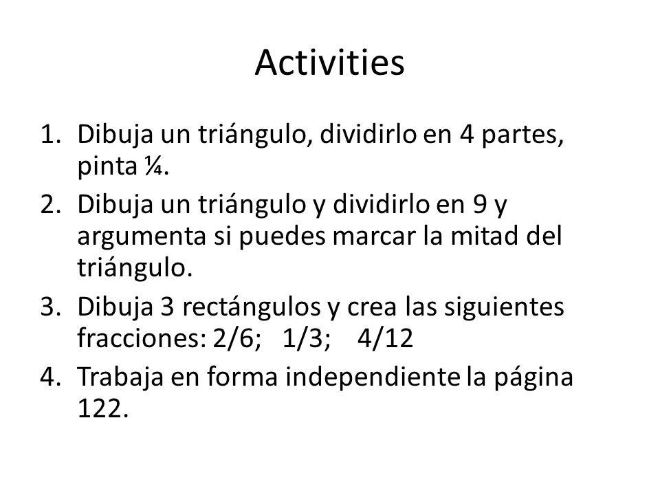 Activities 1.Dibuja un triángulo, dividirlo en 4 partes, pinta ¼. 2.Dibuja un triángulo y dividirlo en 9 y argumenta si puedes marcar la mitad del tri