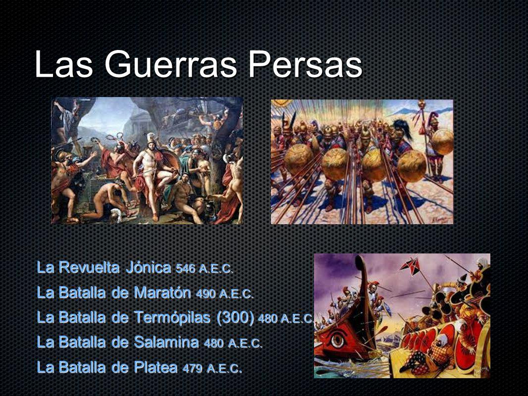Las Guerras Persas La Revuelta Jónica 546 A.E.C.La Batalla de Maratón 490 A.E.C.