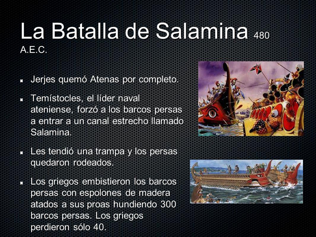 La Batalla de Salamina 480 A.E.C.Jerjes quemó Atenas por completo.
