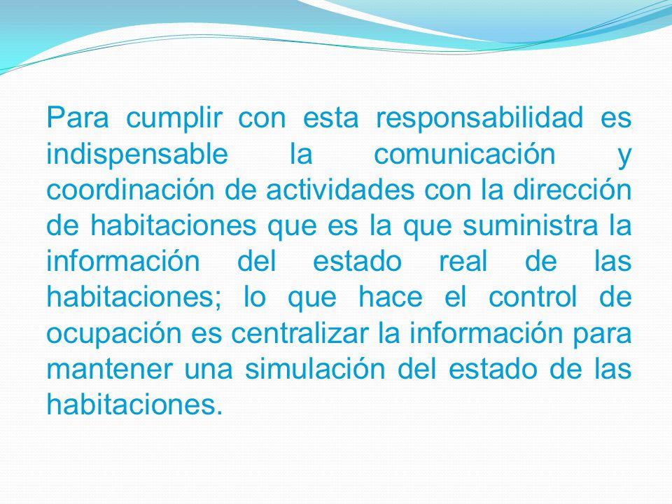 Para cumplir con esta responsabilidad es indispensable la comunicación y coordinación de actividades con la dirección de habitaciones que es la que su