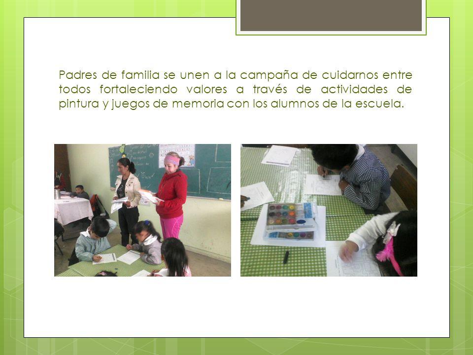 Padres de familia se unen a la campaña de cuidarnos entre todos fortaleciendo valores a través de actividades de pintura y juegos de memoria con los a