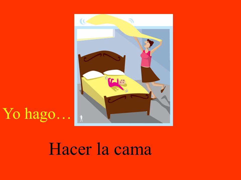 Hacer la cama Yo hago…