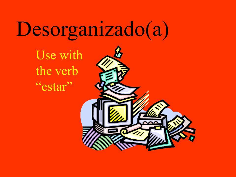 "Desorganizado(a) Use with the verb ""estar"""