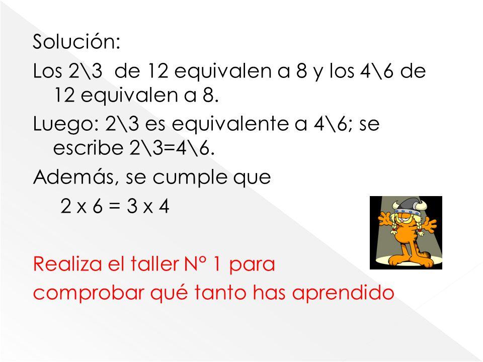 Solución: Los 2\3 de 12 equivalen a 8 y los 4\6 de 12 equivalen a 8.