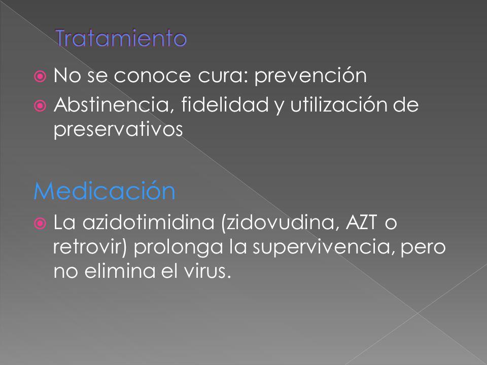  No se conoce cura: prevención  Abstinencia, fidelidad y utilización de preservativos Medicación  La azidotimidina (zidovudina, AZT o retrovir) prolonga la supervivencia, pero no elimina el virus.