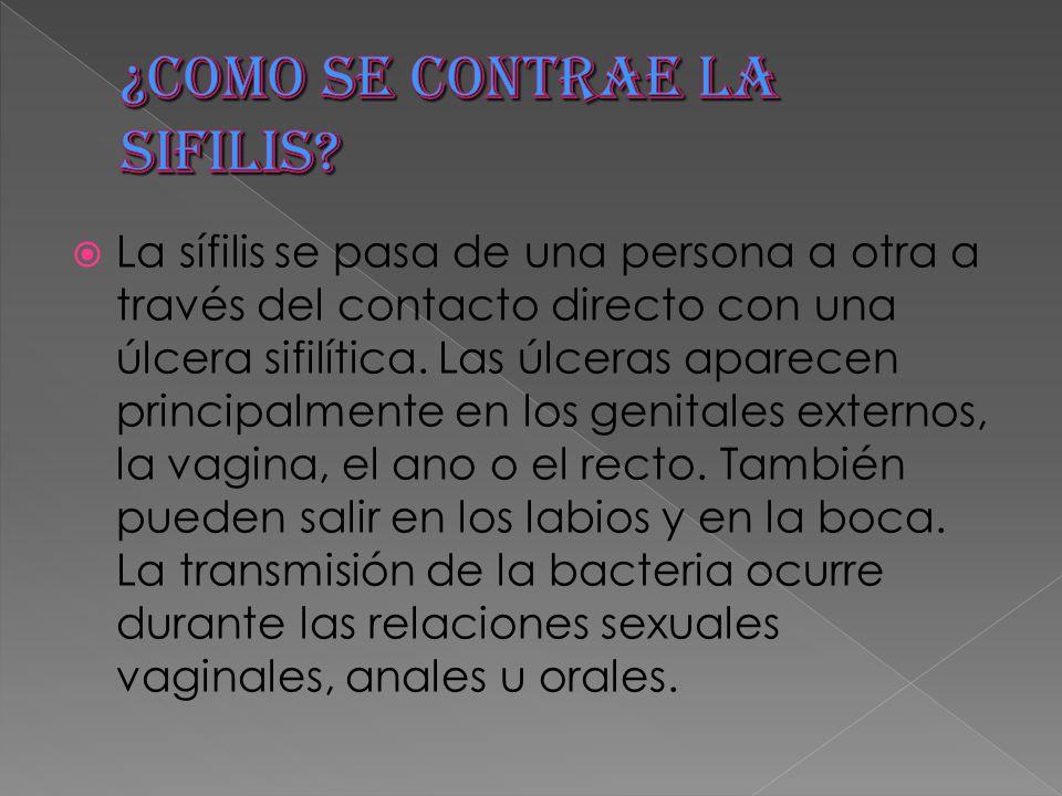  La sífilis se pasa de una persona a otra a través del contacto directo con una úlcera sifilítica.