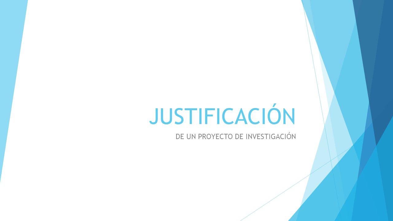 JUSTIFICACIÓN DE UN PROYECTO DE INVESTIGACIÓN