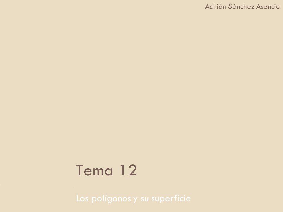 Tema 12 Los polígonos y su superficie Adrián Sánchez Asencio