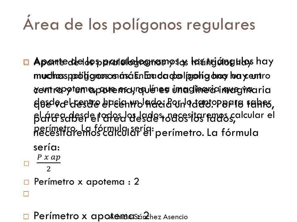 Área de los polígonos regulares  Aparte de los paralelogramos y los triángulos hay muchos polígonos más.