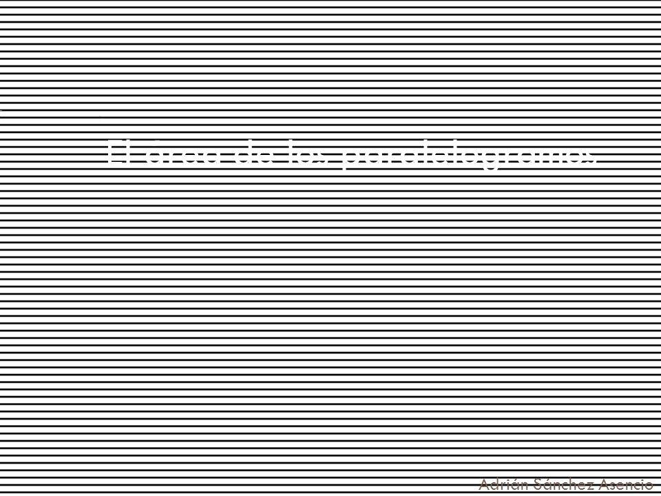 El área de los paralelogramos Adrián Sánchez Asencio