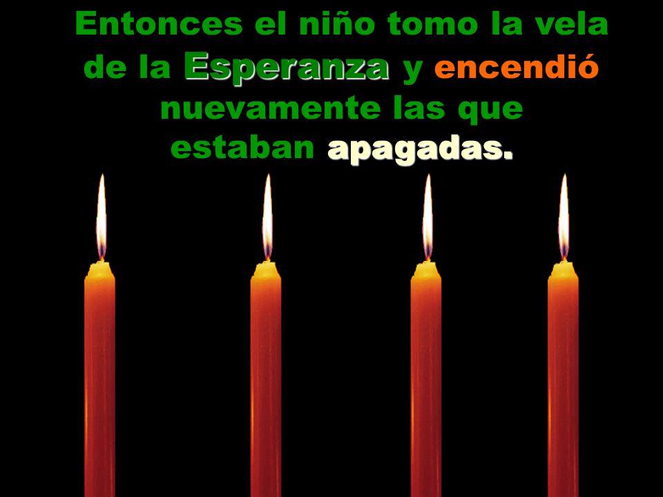 Entonces el niño tomo la vela de la Esperanza Esperanza y encendió nuevamente las que estaban apagadas.