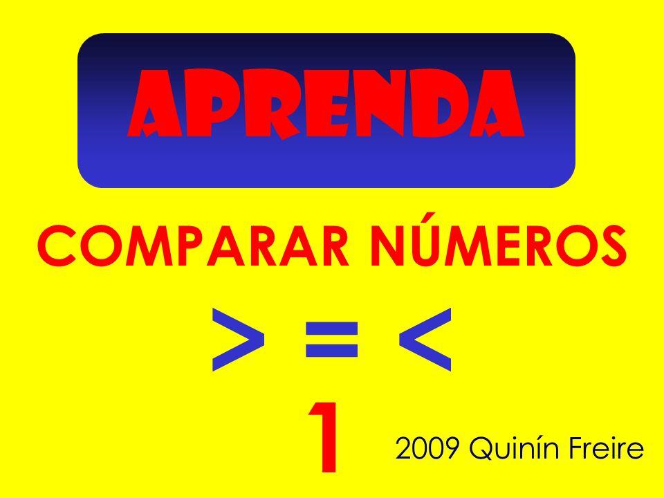 APRENDA 1 COMPARAR NÚMEROS 2009 Quinín Freire > = <