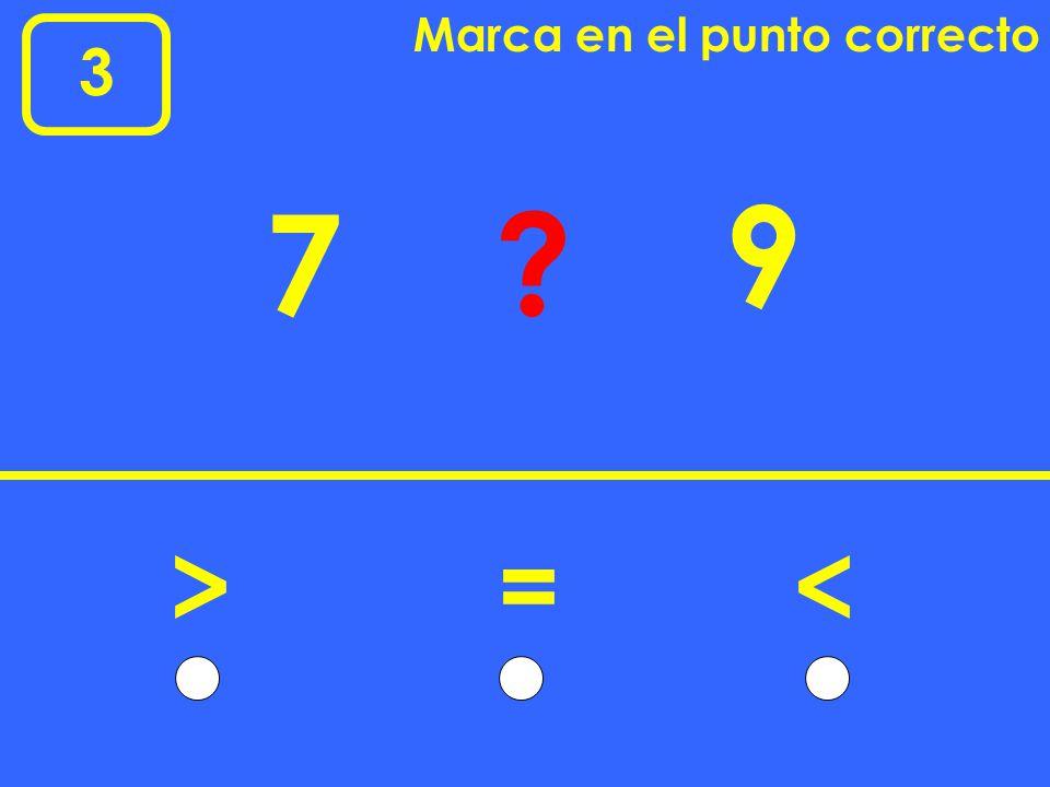 3 Marca en el punto correcto 7 >=< 9 ?