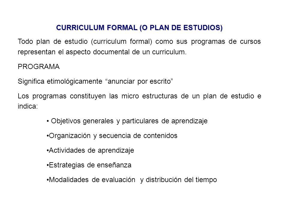 CURRICULUM FORMAL (O PLAN DE ESTUDIOS) Todo plan de estudio (curriculum formal) como sus programas de cursos representan el aspecto documental de un curriculum.