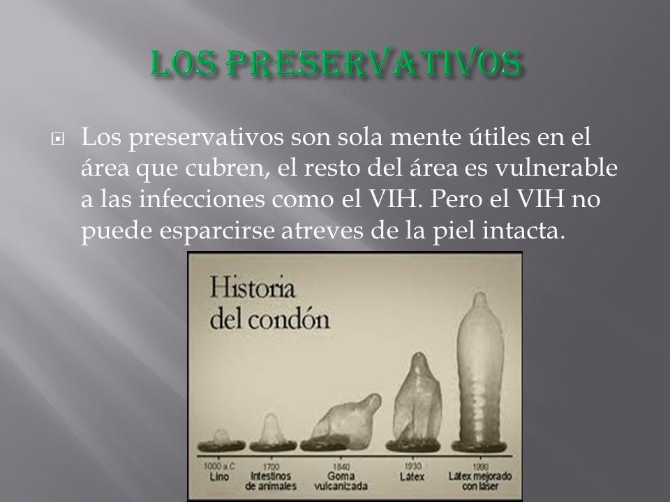  Los preservativos son sola mente útiles en el área que cubren, el resto del área es vulnerable a las infecciones como el VIH.