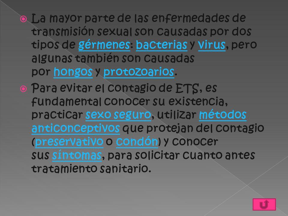  La mayor parte de las enfermedades de transmisión sexual son causadas por dos tipos de gérmenes: bacterias y virus, pero algunas también son causada